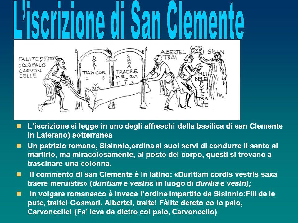 L'iscrizione si legge in uno degli affreschi della basilica di san Clemente in Laterano) sotterranea Un patrizio romano, Sisinnio,ordina ai suoi servi