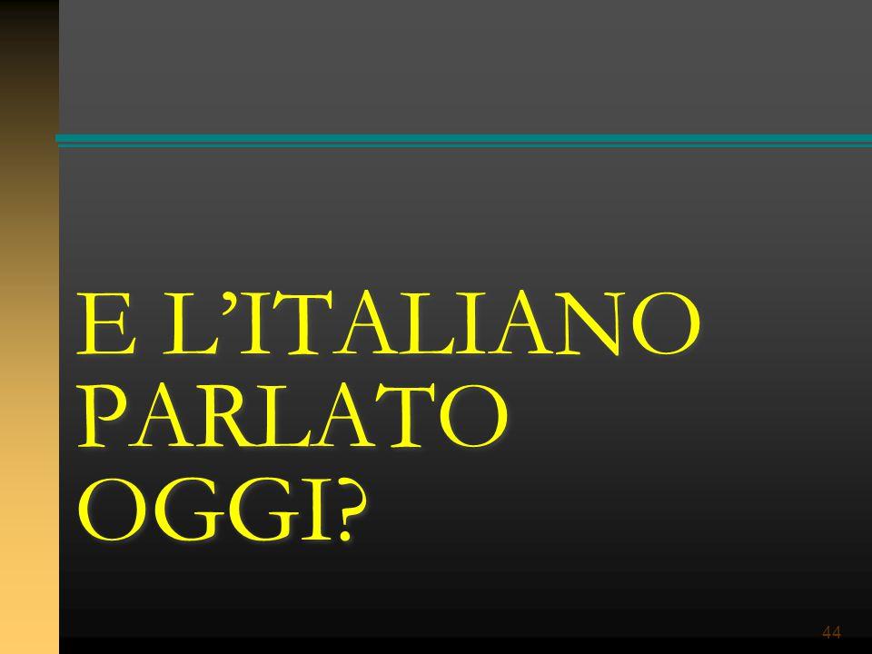 44 E L'ITALIANO PARLATO OGGI?