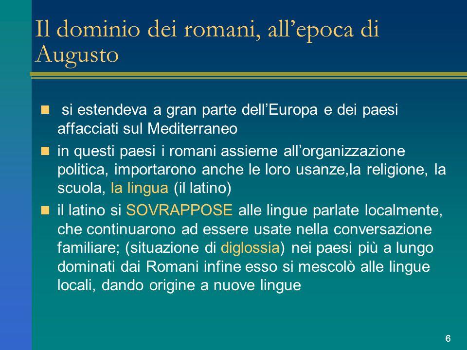 6 Il dominio dei romani, all'epoca di Augusto si estendeva a gran parte dell'Europa e dei paesi affacciati sul Mediterraneo in questi paesi i romani a