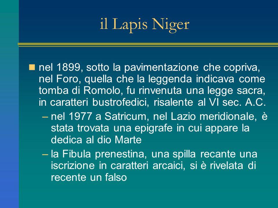 il Lapis Niger nel 1899, sotto la pavimentazione che copriva, nel Foro, quella che la leggenda indicava come tomba di Romolo, fu rinvenuta una legge s