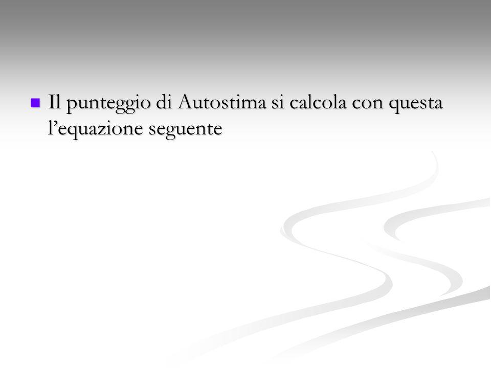 Il punteggio di Autostima si calcola con questa l'equazione seguente Il punteggio di Autostima si calcola con questa l'equazione seguente