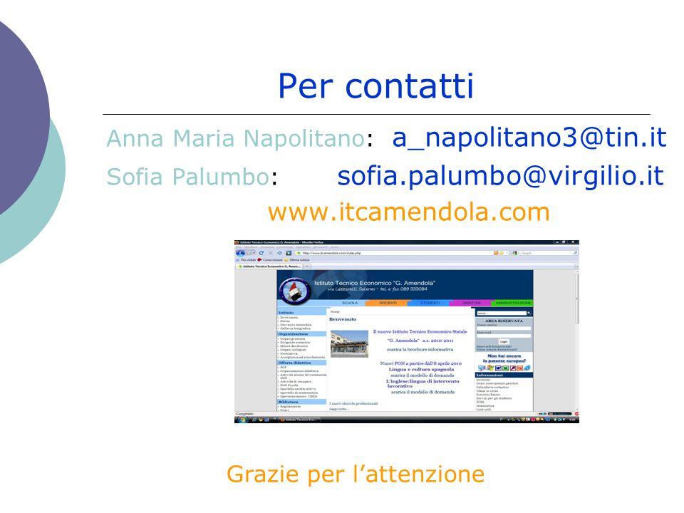 Per contatti Anna Maria Napolitano: a_napolitano3@tin.it Sofia Palumbo: sofia.palumbo@virgilio.it www.itcamendola.com Grazie per l'attenzione