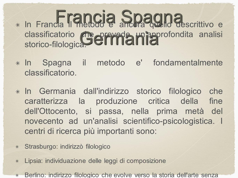 Francia Spagna Germania In Francia il metodo e ancora quello descrittivo e classificatorio che prevede un approfondita analisi storico-filologica.