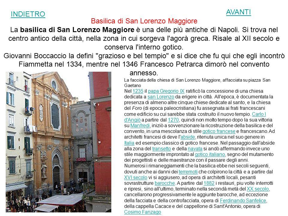Basilica di San Lorenzo Maggiore La basilica di San Lorenzo Maggiore è una delle più antiche di Napoli. Si trova nel centro antico della città, nella