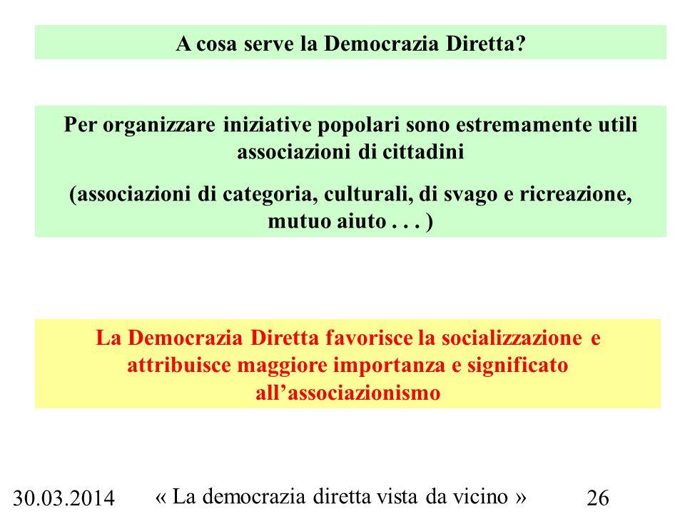 30.03.2014 « La democrazia diretta vista da vicino » 26 A cosa serve la Democrazia Diretta.