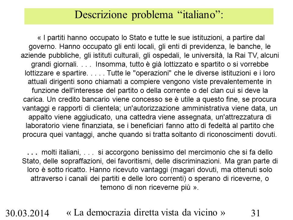 30.03.2014 « La democrazia diretta vista da vicino » 31 Descrizione problema italiano : « I partiti hanno occupato lo Stato e tutte le sue istituzioni, a partire dal governo.