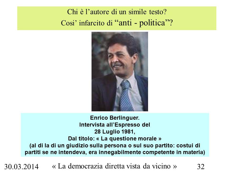 """30.03.2014 « La democrazia diretta vista da vicino » 32 Chi è l'autore di un simile testo? Cosi' infarcito di """"anti - politica""""? Enrico Berlinguer. In"""