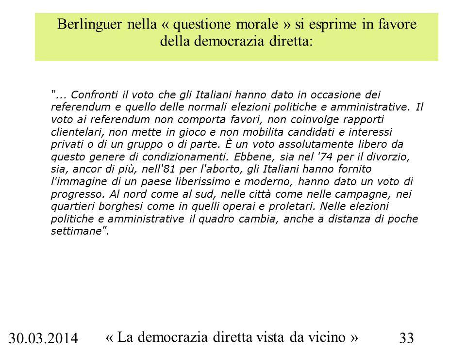 30.03.2014 « La democrazia diretta vista da vicino » 33 Berlinguer nella « questione morale » si esprime in favore della democrazia diretta: