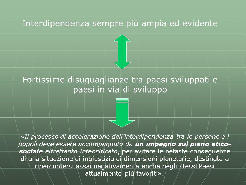 Interdipendenza sempre più ampia ed evidente Fortissime disuguaglianze tra paesi sviluppati e paesi in via di sviluppo «Il processo di accelerazione d