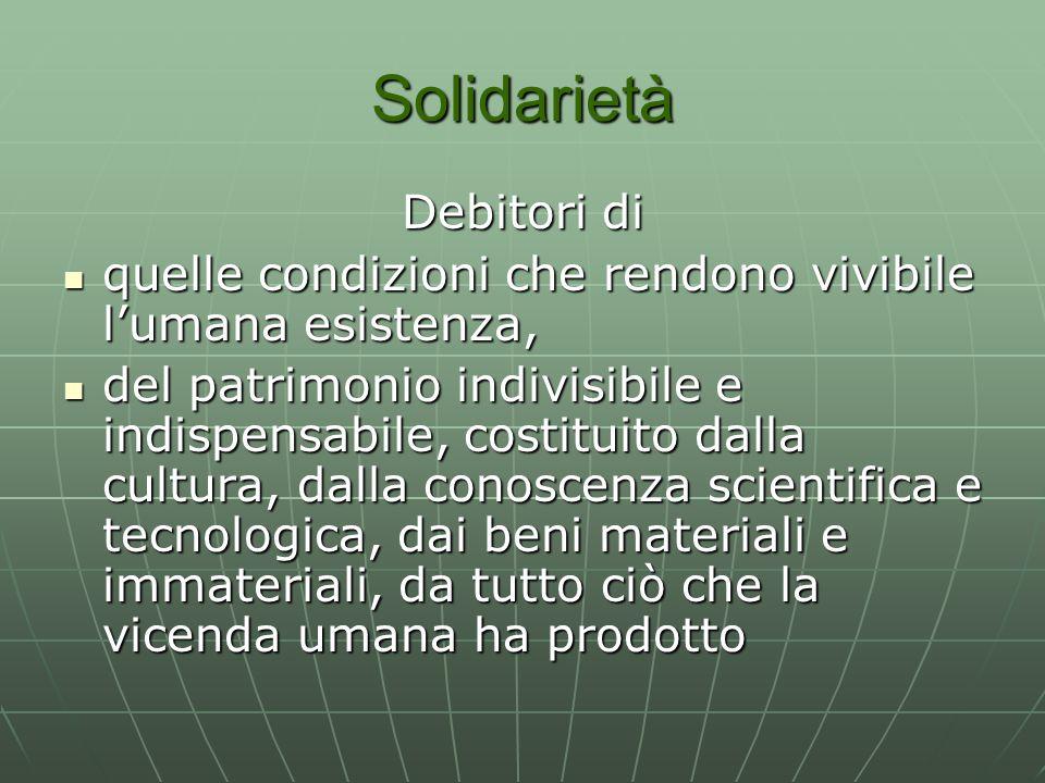 Solidarietà Debitori di quelle condizioni che rendono vivibile l'umana esistenza, quelle condizioni che rendono vivibile l'umana esistenza, del patrim