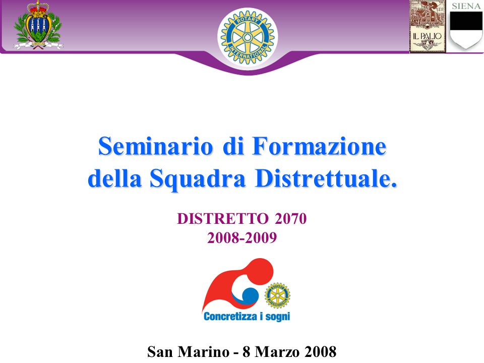 Seminario di Formazione della Squadra Distrettuale. DISTRETTO 2070 2008-2009 San Marino - 8 Marzo 2008