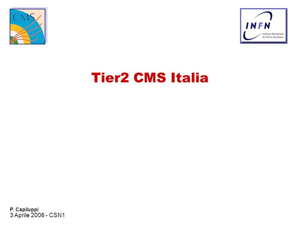 3 Aprile 2006 - CSN1 P. Capiluppi Tier2 CMS Italia