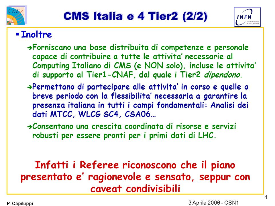 5 P. Capiluppi 3 Aprile 2006 - CSN1 Le due Gambe del Computing di CMS