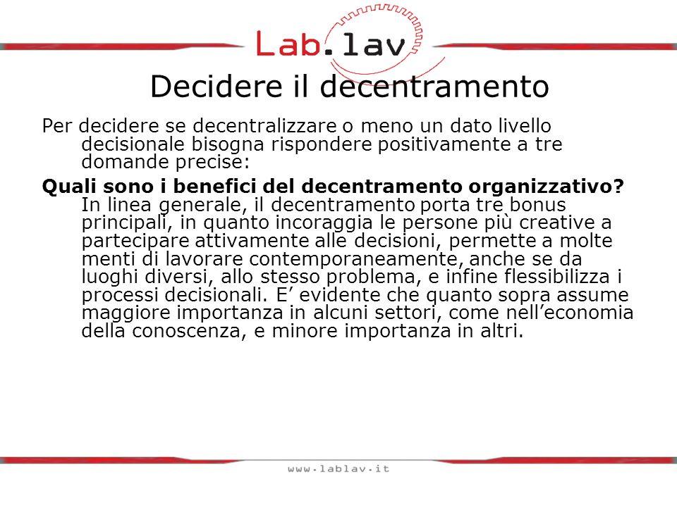 Decidere il decentramento Per decidere se decentralizzare o meno un dato livello decisionale bisogna rispondere positivamente a tre domande precise: Quali sono i benefici del decentramento organizzativo.
