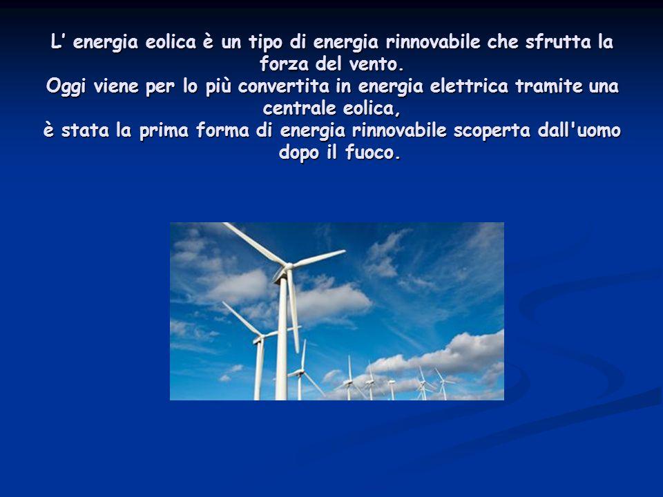 L' energia eolica è un tipo di energia rinnovabile che sfrutta la forza del vento. Oggi viene per lo più convertita in energia elettrica tramite una c