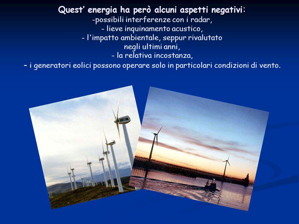 Quest' energia ha però alcuni aspetti negativi : - Quest' energia ha però alcuni aspetti negativi : -possibili interferenze con i radar, - lieve inqui