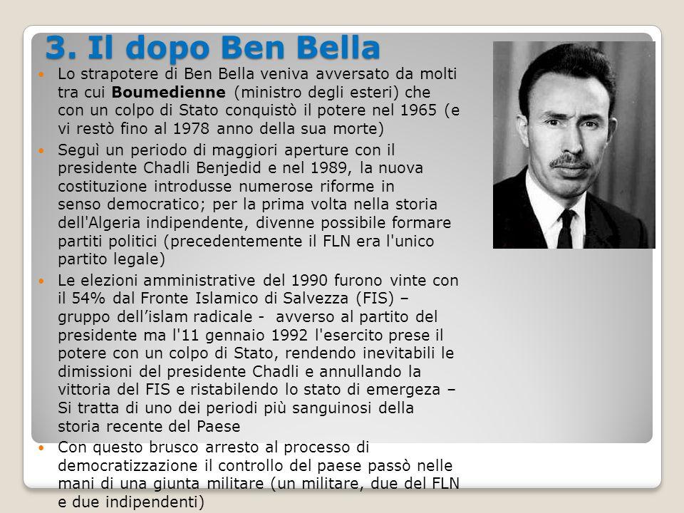 3. Il dopo Ben Bella Lo strapotere di Ben Bella veniva avversato da molti tra cui Boumedienne (ministro degli esteri) che con un colpo di Stato conqui