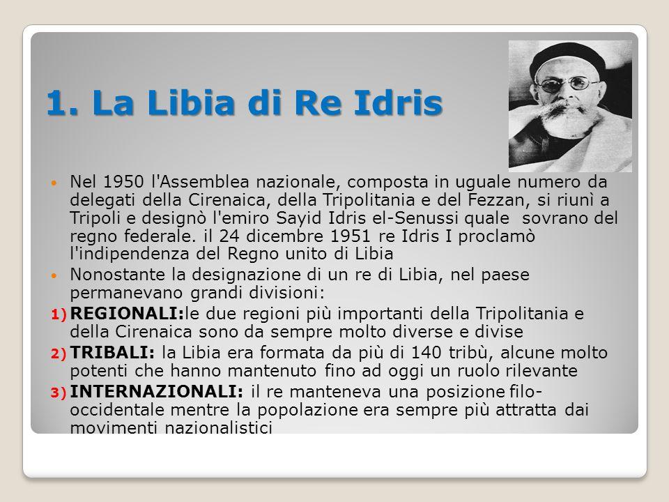 1. La Libia di Re Idris Nel 1950 l'Assemblea nazionale, composta in uguale numero da delegati della Cirenaica, della Tripolitania e del Fezzan, si riu