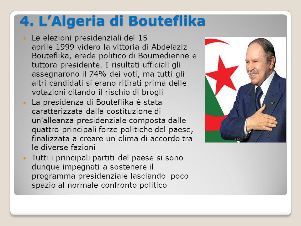 4. L'Algeria di Bouteflika Le elezioni presidenziali del 15 aprile 1999 videro la vittoria di Abdelaziz Bouteflika, erede politico di Boumedienne e tu