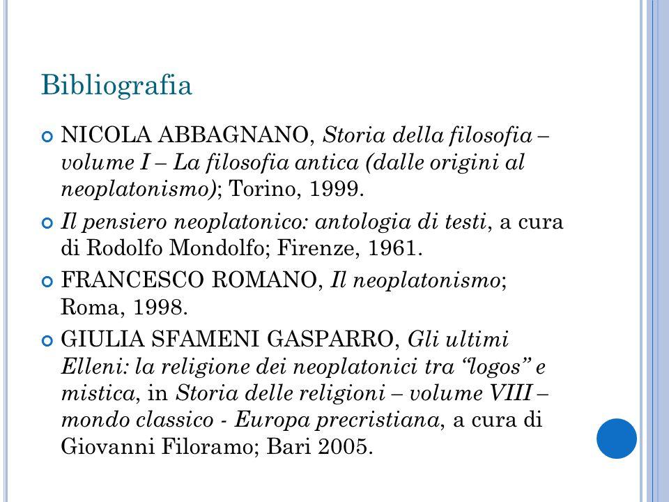 Bibliografia NICOLA ABBAGNANO, Storia della filosofia – volume I – La filosofia antica (dalle origini al neoplatonismo) ; Torino, 1999.