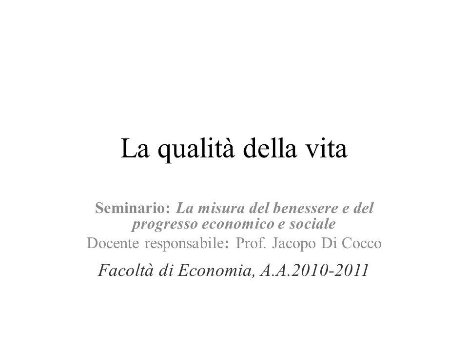 La qualità della vita Seminario: La misura del benessere e del progresso economico e sociale Docente responsabile: Prof.