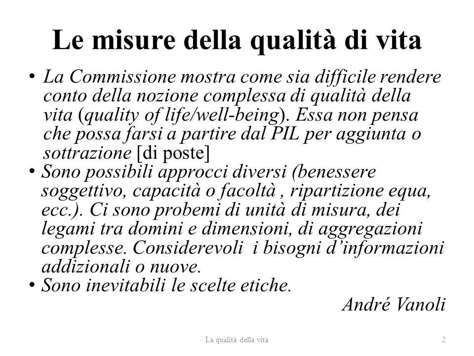 Le misure della qualità di vita La Commissione mostra come sia difficile rendere conto della nozione complessa di qualità della vita (quality of life/well-being).