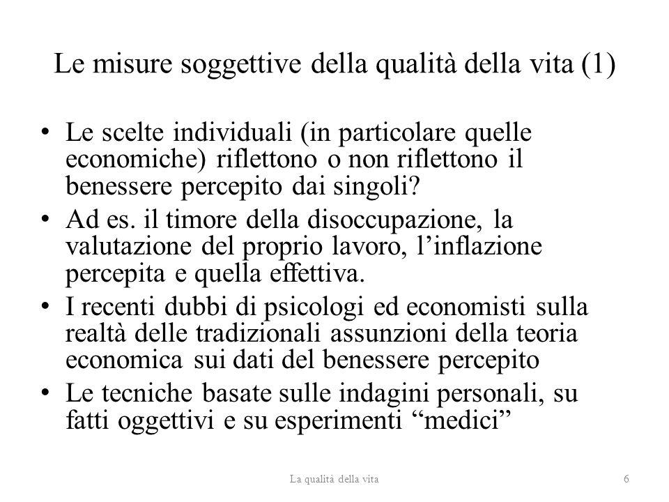 Le misure soggettive della qualità della vita (1) Le scelte individuali (in particolare quelle economiche) riflettono o non riflettono il benessere percepito dai singoli.
