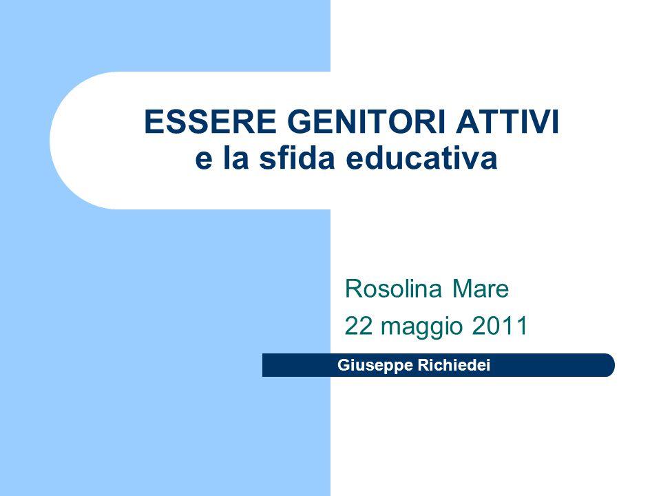 Giuseppe Richiedei ESSERE GENITORI ATTIVI e la sfida educativa Rosolina Mare 22 maggio 2011