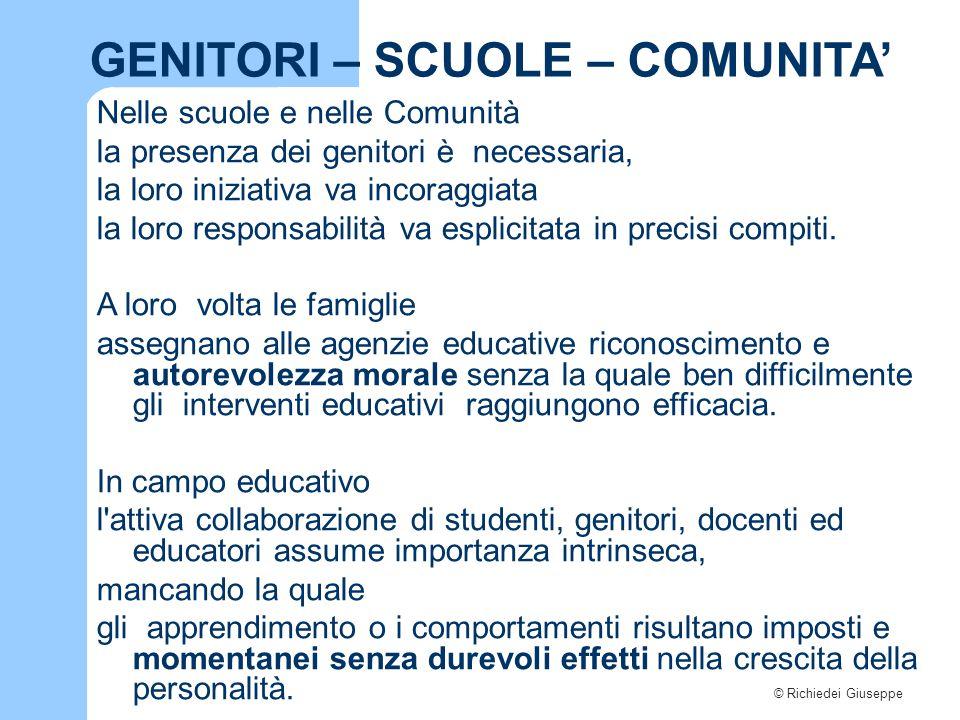 © Richiedei Giuseppe GENITORI – SCUOLE – COMUNITA' Nelle scuole e nelle Comunità la presenza dei genitori è necessaria, la loro iniziativa va incoraggiata la loro responsabilità va esplicitata in precisi compiti.