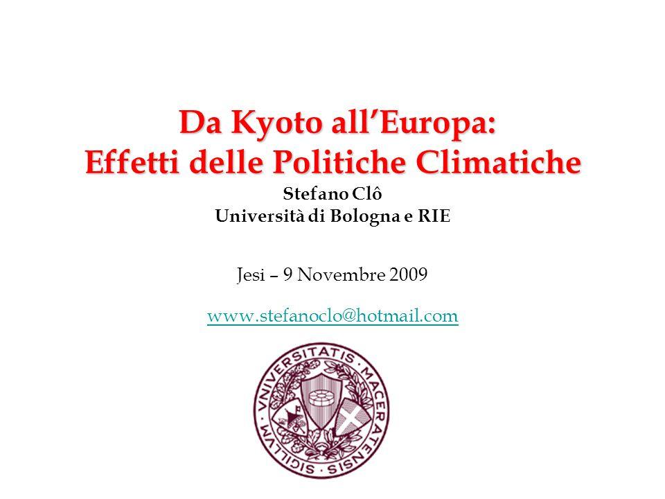Da Kyoto all'Europa: Effetti delle Politiche Climatiche Da Kyoto all'Europa: Effetti delle Politiche Climatiche Stefano Clô Università di Bologna e RIE Jesi – 9 Novembre 2009 www.stefanoclo@hotmail.com