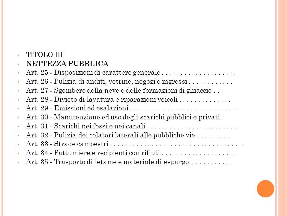 TITOLO III NETTEZZA PUBBLICA Art. 25 - Disposizioni di carattere generale.................... Art. 26 - Pulizia di anditi, vetrine, negozi e ingressi.