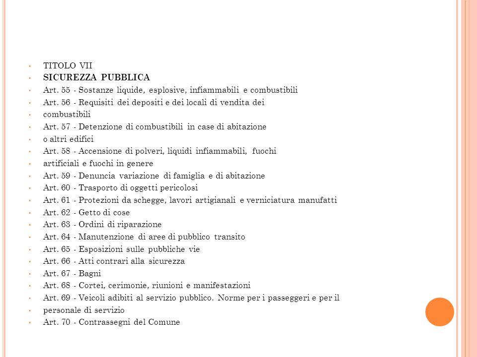 TITOLO VII SICUREZZA PUBBLICA Art. 55 - Sostanze liquide, esplosive, infiammabili e combustibili Art. 56 - Requisiti dei depositi e dei locali di vend