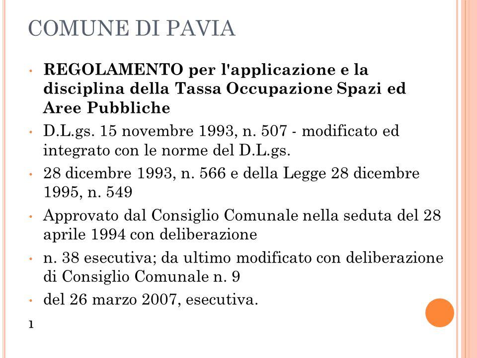 COMUNE DI PAVIA REGOLAMENTO per l'applicazione e la disciplina della Tassa Occupazione Spazi ed Aree Pubbliche D.L.gs. 15 novembre 1993, n. 507 - modi