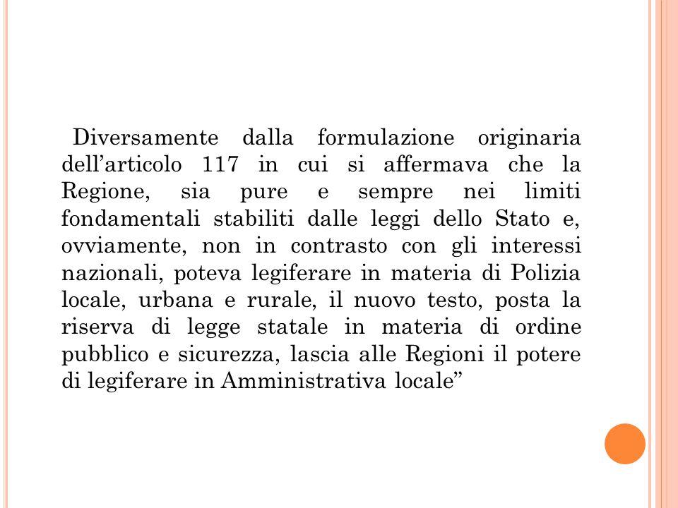 Diversamente dalla formulazione originaria dell'articolo 117 in cui si affermava che la Regione, sia pure e sempre nei limiti fondamentali stabiliti d