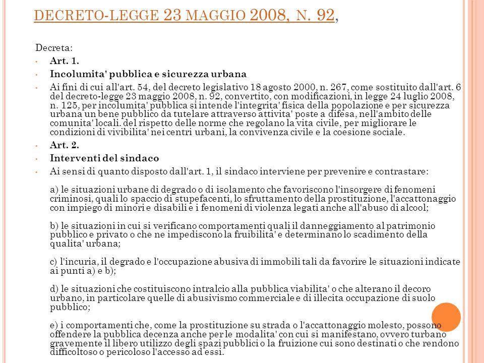 DECRETO - LEGGE 23 MAGGIO 2008, N. 92, DECRETO - LEGGE 23 MAGGIO 2008, N. 92 Decreta: Art. 1. Incolumita' pubblica e sicurezza urbana Ai fini di cui a