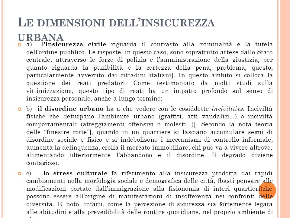L E DIMENSIONI DELL ' INSICUREZZA URBANA a) l'insicurezza civile riguarda il contrasto alla criminalità e la tutela dell'ordine pubblico.