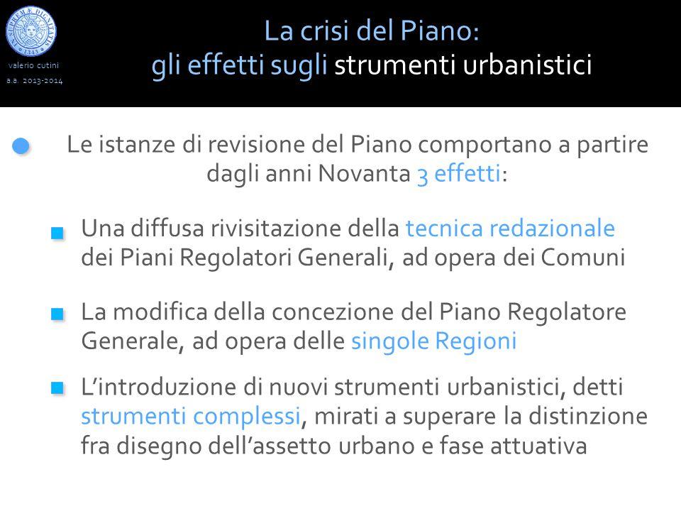 valerio cutini La crisi del Piano: gli effetti sugli strumenti urbanistici a.a. 2013-2014 Le istanze di revisione del Piano comportano a partire dagli