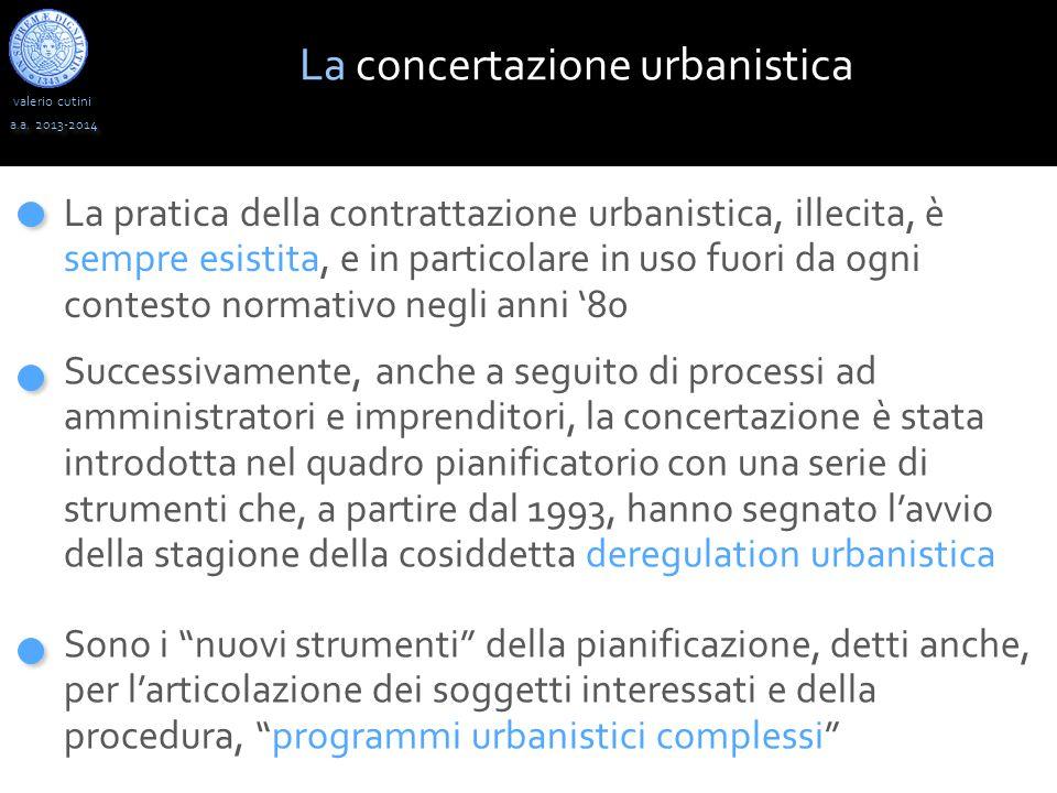valerio cutini a.a. 2013-2014 La concertazione urbanistica La pratica della contrattazione urbanistica, illecita, è sempre esistita, e in particolare