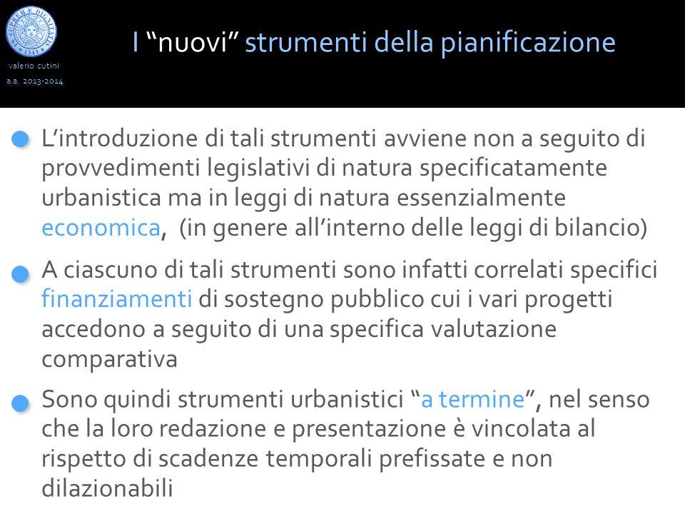 """valerio cutini a.a. 2013-2014 I """"nuovi"""" strumenti della pianificazione L'introduzione di tali strumenti avviene non a seguito di provvedimenti legisla"""