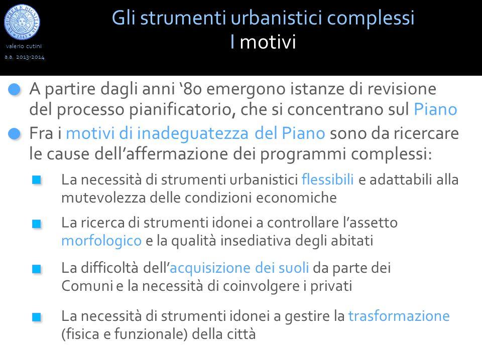 valerio cutini a.a. 2013-2014 Gli strumenti urbanistici complessi I motivi A partire dagli anni '80 emergono istanze di revisione del processo pianifi