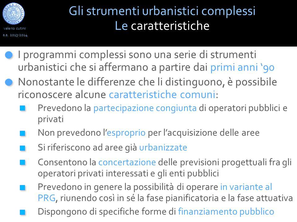 valerio cutini a.a. 2013-2014 Gli strumenti urbanistici complessi Le caratteristiche I programmi complessi sono una serie di strumenti urbanistici che