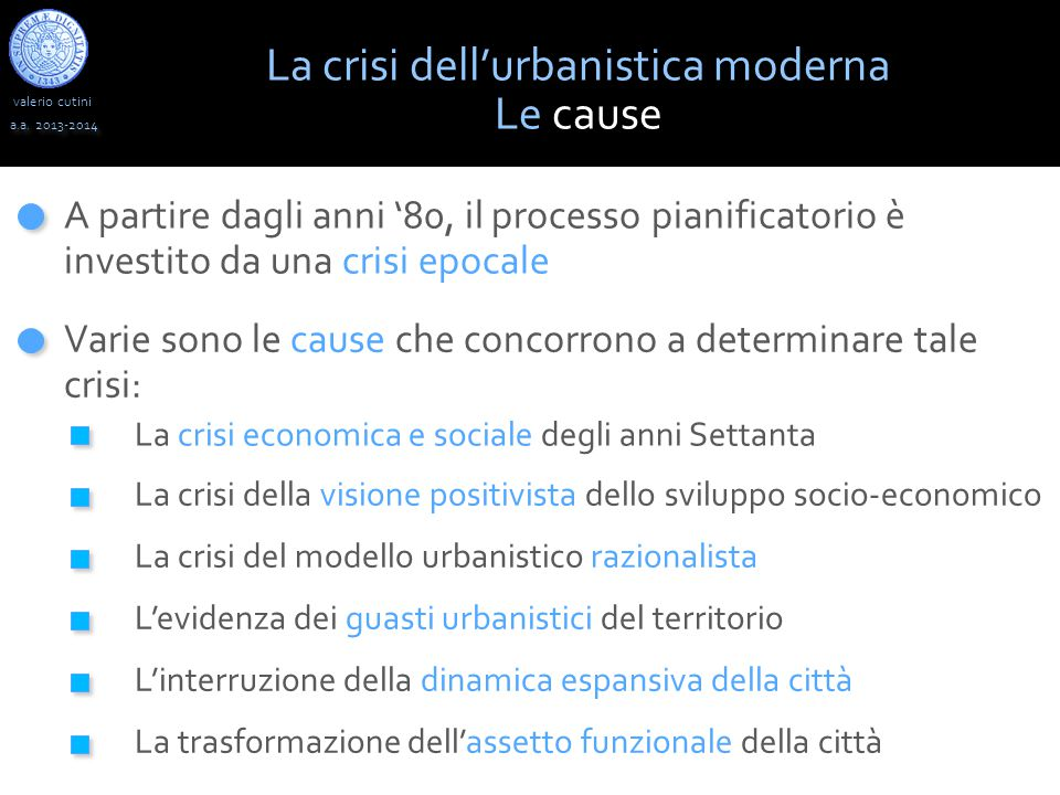 valerio cutini a.a. 2013-2014 La crisi dell'urbanistica moderna A partire dagli anni '80, il processo pianificatorio è investito da una crisi epocale