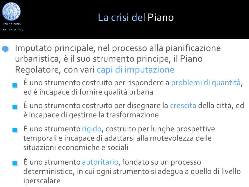 valerio cutini La crisi del Piano a.a. 2013-2014 Imputato principale, nel processo alla pianificazione urbanistica, è il suo strumento principe, il Pi