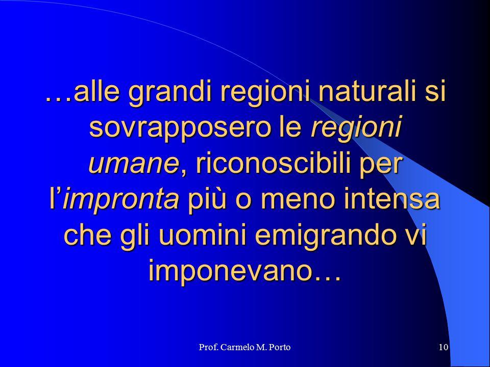 Prof. Carmelo M. Porto10 …alle grandi regioni naturali si sovrapposero le regioni umane, riconoscibili per l'impronta più o meno intensa che gli uomin
