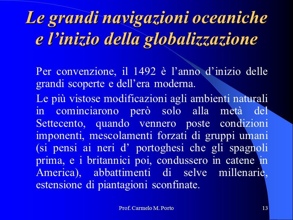Prof. Carmelo M. Porto13 Le grandi navigazioni oceaniche e l'inizio della globalizzazione Per convenzione, il 1492 è l'anno d'inizio delle grandi scop