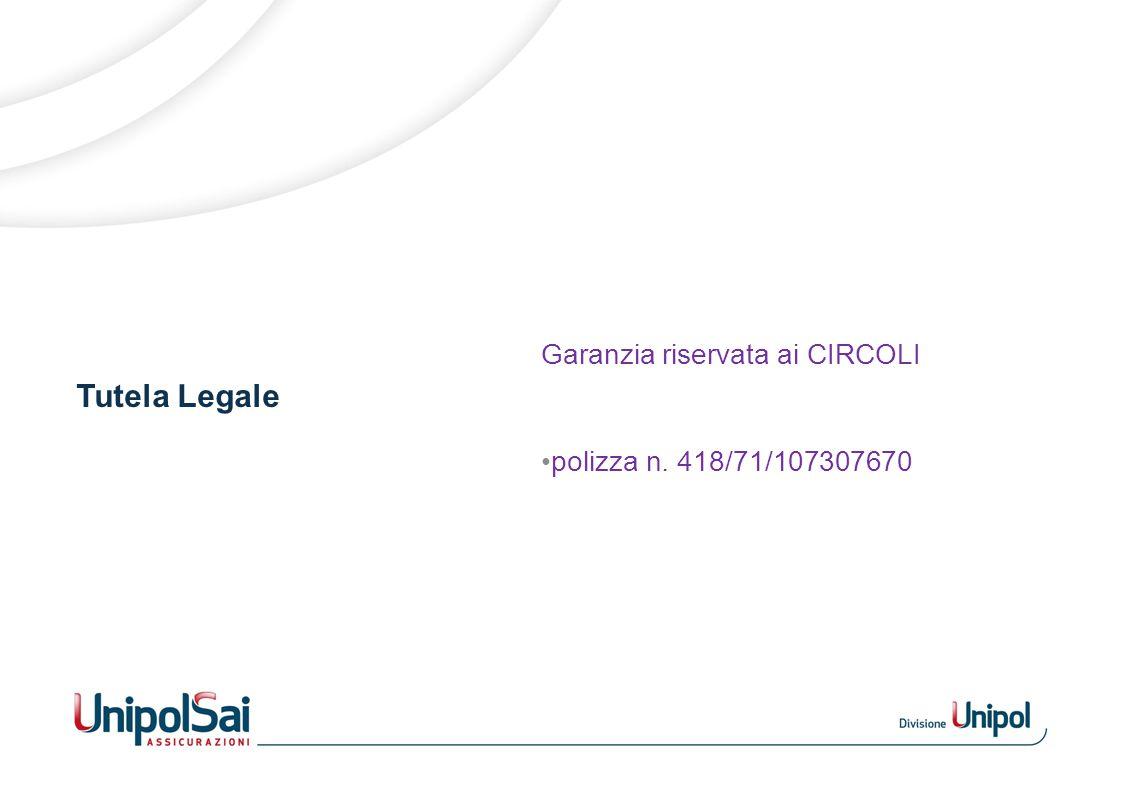 Tutela Legale Garanzia riservata ai CIRCOLI polizza n. 418/71/107307670