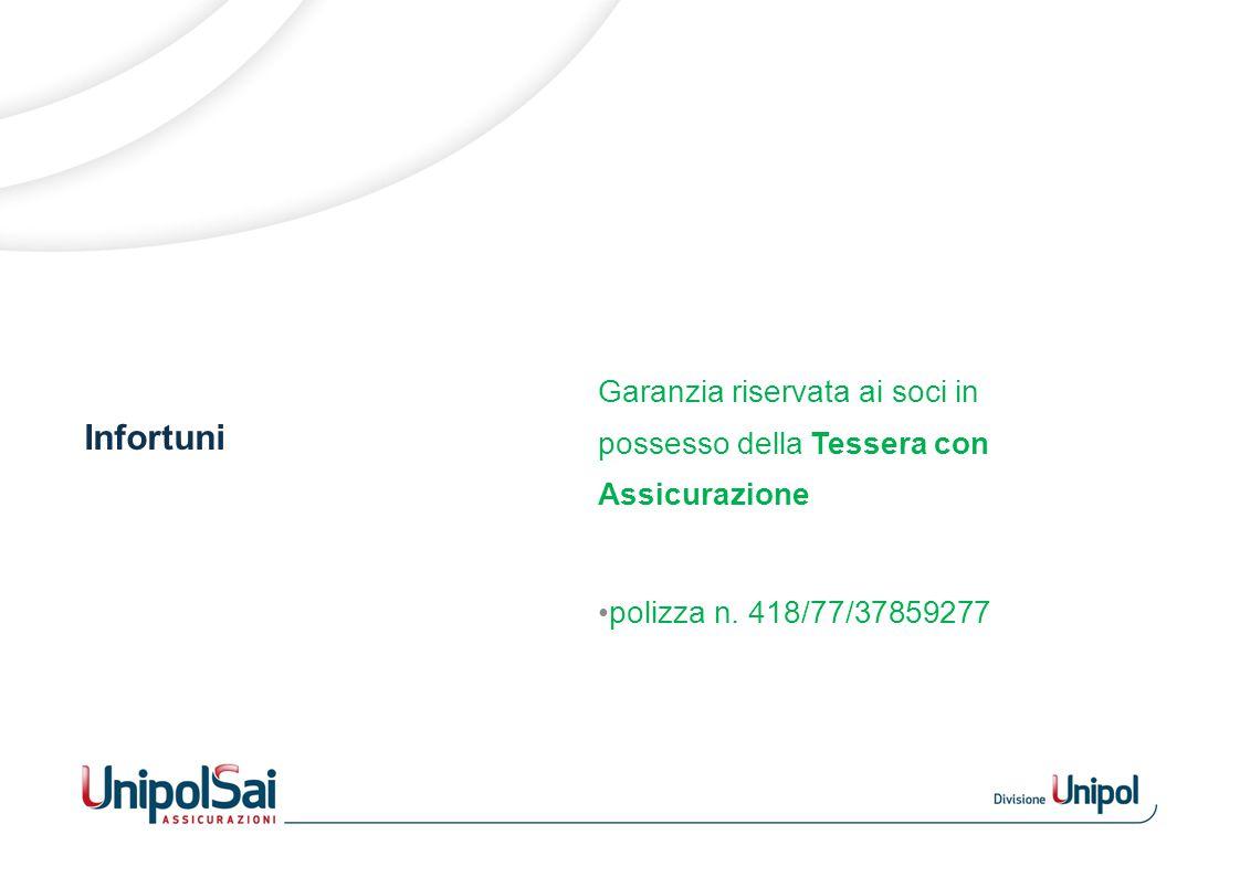 Infortuni Garanzia riservata ai soci in possesso della Tessera con Assicurazione polizza n. 418/77/37859277