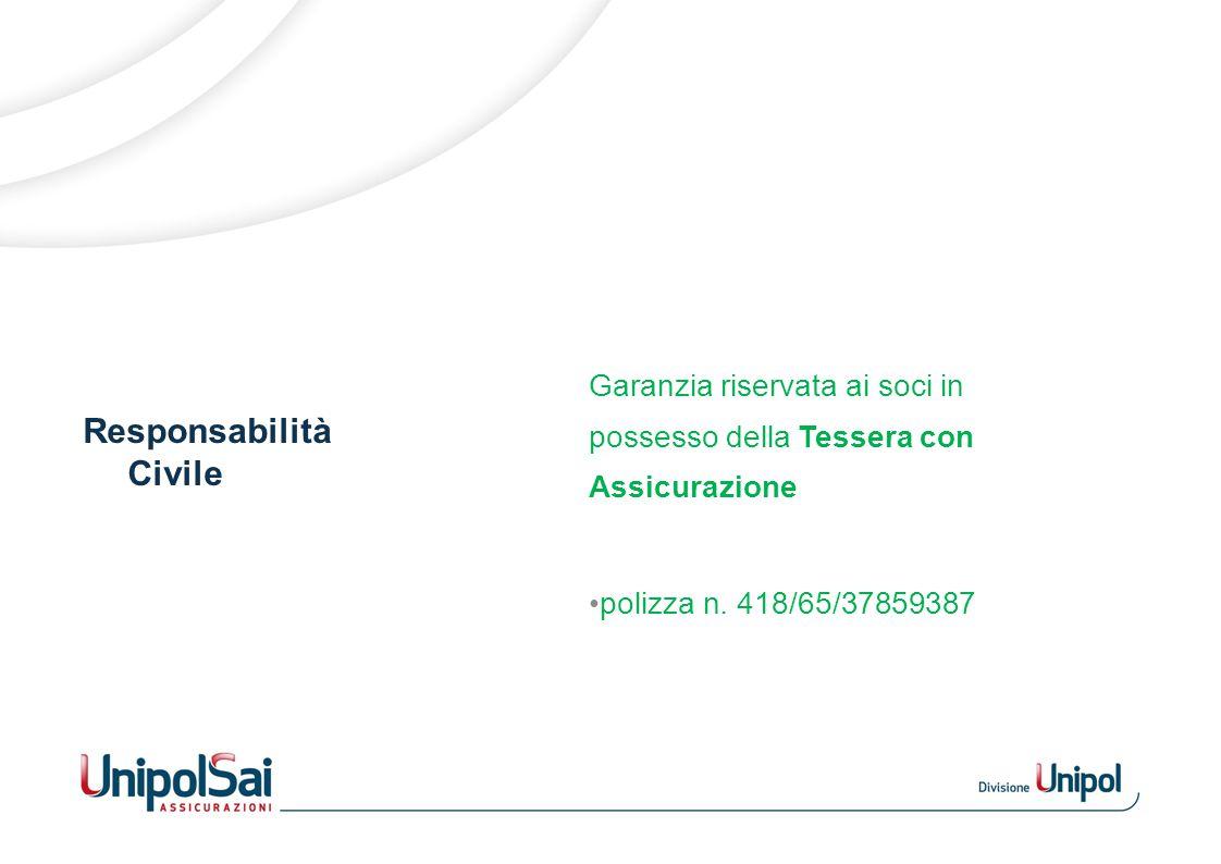 Responsabilità Civile Oggetto delle Garanzie UnipolSai Assicurazioni garantisce fino alla concorrenza di un massimale unico di € 300.000,00, i danni involontariamente cagionati a terzi, in relazione alla loro partecipazione alle attività previste dallo statuto.