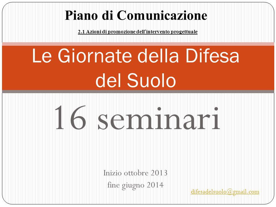 16 seminari Inizio ottobre 2013 fine giugno 2014 Le Giornate della Difesa del Suolo 2.1 Azioni di promozione dell ' intervento progettuale Piano di Co