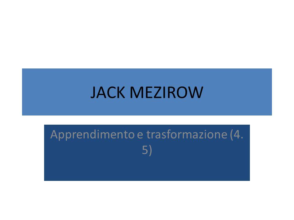 JACK MEZIROW Apprendimento e trasformazione (4. 5)